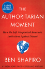 The Authoritarian Moment: How the Left Weaponized America's Institutions Against Dissent Cover Image