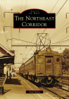 The Northeast Corridor (Images of Rail) Cover Image