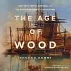 The Age of Wood: Mankind's Most Useful Material and the Construction of Civilization Cover Image