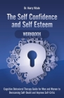 The Self Confidence and Self Esteem Workbook: Cognitive Behavioral Therapy Guide for Men and Women to Overcoming Self-Doubt and Improve Self-Critic Cover Image