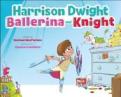 Harrison Dwight, Ballerina and Knight Cover Image