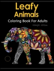 Leafy Animals Coloring Book For Adults: A Beautiful Adult Coloring Books Featuring Over 50 Stress Relieving Animal Designs Midnight Edition Cover Image