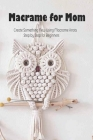 Macrame for Mom: Create Something New Using Macrame Knots - Step by Step for Beginners: Mother's Day Gift 2021, Happy Mother's Day, Gif Cover Image