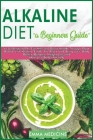 Alkaline Diet: A Beginner's Guide to Understanding PH, Eat Well and Boost Health Through Plant Based and Alkaline Foods for Bring you Cover Image