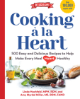 Cooking à la Heart, Fourth Edition: 425 Easy and Delicious Recipes to Make Every Meal Heart Healthy Cover Image