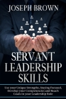 Servant Leadership Skills: Use your Unique Strenghts, Staying Focused, Develop your Competencies and Reach Goals in your Leadership Role Cover Image