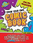 Draw Your Own Comic Book: Action-Ready Comic Pages, Kid-Friendly Instructions, and Colorful Stickers to Bring Your Amazing Story to Life! Cover Image