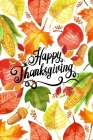 Happy Thanksgiving: Classic Notebook: 100 Days Daily Writing Today I am grateful for... (Practice Gratitude) Cover Image