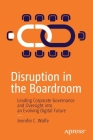 Disruption in the Boardroom: Leading Corporate Governance and Oversight Into an Evolving Digital Future Cover Image