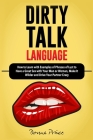 Dirty Talk Language: How to Learn with Examples of Phrases of Lust to Have a Great Sex with Your Man or Woman, Make It Wilder and Drive You Cover Image