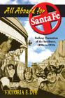 All Aboard for Santa Fe: Railway Promotion of the Southwest, 1890s to 1930s Cover Image