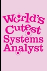 World's Cutest Computer Systems Analyst Journal: Blank Diary Notebook Planner For Women Girls; Funny Humor Prank Gag Novelty Gifts For Coworkers Girlf Cover Image