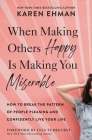 When Making Others Happy Is Making You Miserable: How to Break the Pattern of People Pleasing and Confidently Live Your Life Cover Image