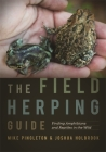 The Field Herping Guide: Finding Amphibians and Reptiles in the Wild (Wormsloe Foundation Nature Book #35) Cover Image