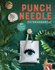 Punch Needle Extravaganza!: 27 Projects to Create Cover Image