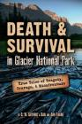 Death & Survival in Glacier National Park: True Tales of Tragedy, Courage, and Misadventure Cover Image