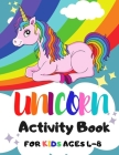 Unicorn Activity Book for Kids Ages 4-8: 150 Activity Pages, Dot To Dot, Mazes and More! Cover Image