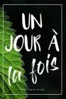 Pensée Du Jour: Carnet De Notes - Un Jour à La Fois - Cadeau Original Pour Transmettre Un Message Positif à Sa Soeur, Son Frère, Son M Cover Image