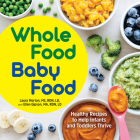 Whole Food Baby Food: Healthy Recipes to Help Infants and Toddlers Thrive Cover Image