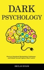 Dark Psychology: Discover Emotional Manipulation Techniques and Defend Yourself Against Mind Control Cover Image