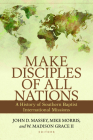 Make Disciples of All Nations: A History of Southern Baptist International Missions Cover Image