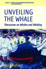 Unveiling the Whale: Discourses on Whales and Whaling (Environmental Anthropology and Ethnobiology #12) Cover Image
