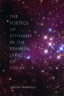 The Poetics of Epiphany in the Spanish Lyric of Today Cover Image