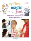 My First Magic Book: 50 fun tricks and illusions for children aged 7 years + Cover Image