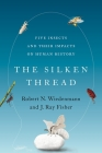The Silken Thread: Five Insects and Their Impacts on Human History Cover Image