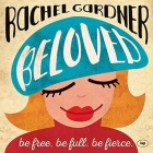 Beloved: Be Free. Be Full. Be Fierce. Cover Image