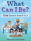What Can I Be? STEM Careers from A to Z Cover Image