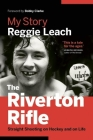 The Riverton Rifle: My Story: Straight Shooting on Hockey and on Life Cover Image