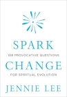 Spark Change: 108 Provocative Questions for Spiritual Evolution Cover Image