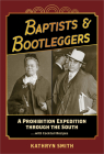 Baptists & Bootleggers: A Prohibition Expedition Through the South...with Cocktail Recipes Cover Image