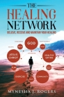 The Healing Network: Believe, Receive and Maintain Your Healing Cover Image