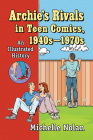 Archie's Rivals in Teen Comics, 1940s-1970s: An Illustrated History Cover Image