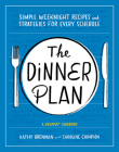 Dinner Plan: Simple Weeknight Recipes and Strategies for Every Schedule Cover Image