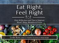 Eat Right, Feel Right: Over 80 Recipes and Tips to Improve Mood, Sleep, Attention & Focus Cover Image