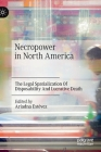 Necropower in North America: The Legal Spatialization of Disposability and Lucrative Death Cover Image