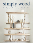 Simply Wood: Home Projects from Branches, Logs, and Other Found Wood Cover Image