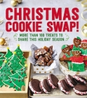 Christmas Cookie Swap!: More Than 100 Treats to Share This Holiday Season Cover Image
