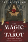 The Magic of Tarot: Your Guide to Intuitive Readings, Rituals, and Spells Cover Image