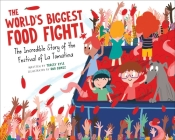 The World's Biggest Food Fight!: The Incredible Story of the Festival of La Tomatina Cover Image