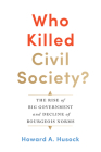 Who Killed Civil Society?: The Rise of Big Government and Decline of Bourgeois Norms Cover Image