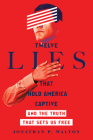 Twelve Lies That Hold America Captive: And the Truth That Sets Us Free Cover Image