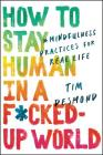 How to Stay Human in a F*cked-Up World: Mindfulness Practices for Real Life Cover Image