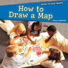 How to Draw a Map (How to Use Maps (Powerkids)) Cover Image