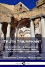 Truth Triumphant: The Church in the Wilderness - A Christian History from Apostolic Times to Modernity Cover Image