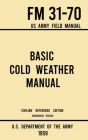Basic Cold Weather Manual - FM 31-70 US Army Field Manual (1959 Civilian Reference Edition): Unabridged Handbook on Classic Ice and Snow Camping and C Cover Image
