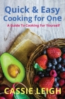 Quick & Easy Cooking for One: A Guide to Cooking For Yourself Cover Image